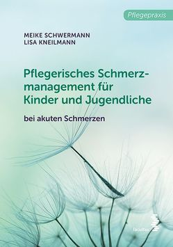 Pflegerisches Schmerzmanagement für Kinder und Jugendliche von Kneilmann,  Lisa, Schwermann,  Meike