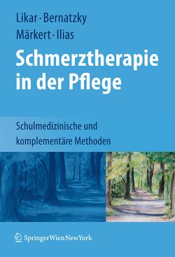 Schmerztherapie in der Pflege von Bernatzky,  Günther, Ilias,  Wilfried, Likar,  Rudolf, Märkert,  Dieter