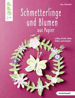 Schmetterlinge und Blumen aus Papier (kreativ.kompakt) von Ritterhoff,  Anja