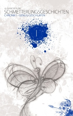 Schmetterlingsgeschichten – The White Edition: Chronik I – Genug geschlafen von Ruth,  Alexander