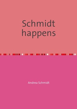 Schmidt happens von Schmidt,  Andrea