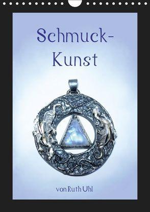 Schmuck-Kunst von Ruth Uhl (Wandkalender 2019 DIN A4 hoch)