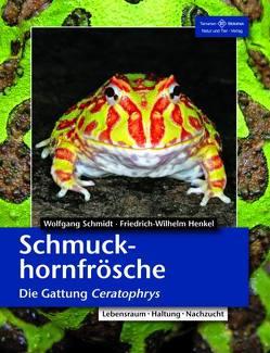 Schmuckhornfrösche von Henkel,  Friedrich Wilhelm, Schmidt,  Wolfgang