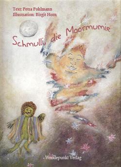 Schmulli, die Moormumie von Pohlmann,  Petra