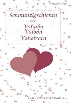 Schmunzlgschichtn  zum Valiabn – Valobn – Vaheiratn von Führlinger,  Regina