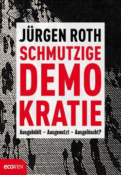 Schmutzige Demokratie von Roth,  Jürgen
