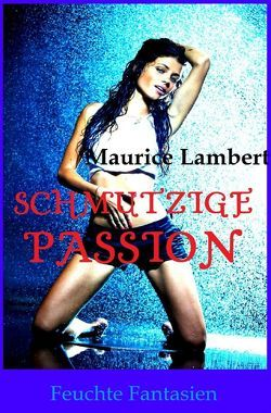 Schmutzige Passion von Lambert,  Maurice