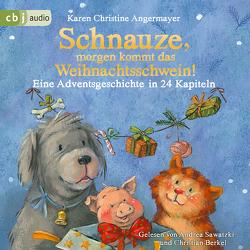Schnauze, morgen kommt das Weihnachtsschwein! von Angermayer,  Karen Christine, Berkel,  Christian, Sawatzki,  Andrea, Swoboda,  Annette