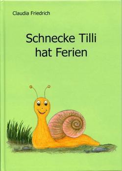 Schnecke Tilli hat Ferien von Friedrich,  Claudia