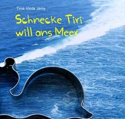 Schnecke Tiri will ans Meer von Jens,  Tina Viola