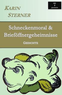 Schneckenmoral & Brieföffnergeheimnisse. Gedichte von Sterner, Karin
