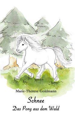 Schnee, das Pony aus dem Wald von Goldmann,  Marie-Josephine, Goldmann,  Marie-Therese