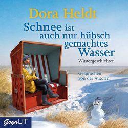Schnee ist auch nur hübschgemachtes Wasser von Autorenlesung, Heldt,  Dora