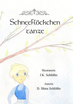 Schneeflöckchen tanze von Schlößin,  Diana Shina, Schlößin,  J. K.