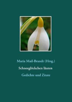 Schneeglöckchen läuten – Gedichte und Zitate von Mail-Brandt,  Maria
