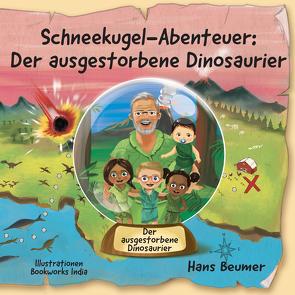 Schneekugel-Abenteuer: Der ausgestorbene Dinosaurier von Beumer,  Hans