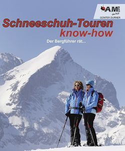Schneeschuh know-how – Der Bergführer rät… von Durner,  Günter