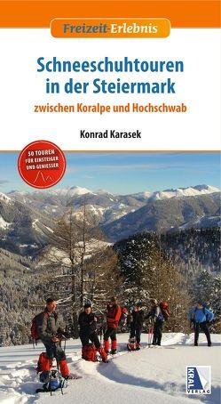 Schneeschuhtouren in der Steiermark von Karasek,  Konrad
