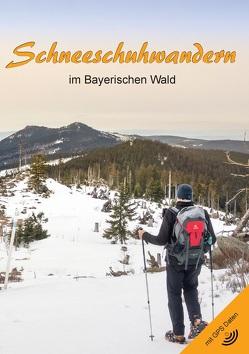 Schneeschuhwandern im Bayerischen Wald (3. Auflage) von Hornauer,  Martin