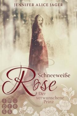 Schneeweiße Rose. Der verwunschene Prinz (Rosenmärchen 1) von Jager,  Jennifer Alice