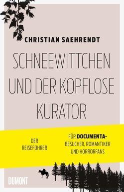 Schneewittchen und der kopflose Kurator von Saehrendt,  Christian