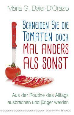 Schneiden Sie die Tomaten doch mal anders als sonst von Baier-D'Orazio,  Maria G