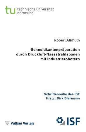 Schneidkantenpräparation durch Druckluft-Nassstrahlspanen mit Industrierobotern von Aßmuth,  Robert, Biermann,  Dirk