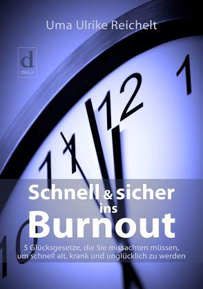 Schnell und sicher ins Burnout von Reichelt,  Uma Ulrike