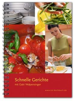 Schnelle Gerichte mit Gabi Wolpensinger von Keller,  Michaela, Wolpensinger,  Gabi