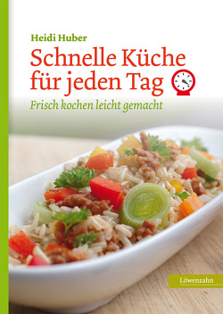 Schnelle Küche für jeden Tag von Huber,  Heidi