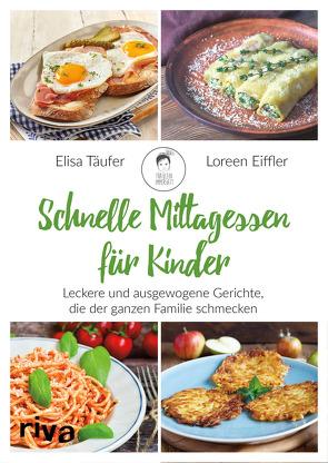 Schnelle Mittagessen für Kinder von Eiffler,  Loreen, Täufer,  Elisa