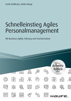 Schnelleinstieg Agiles Personalmanagement – inklusive Arbeitshilfen online von Edelkraut,  Frank, Mosig,  Heiko