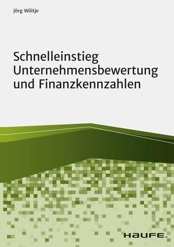 Schnelleinstieg Unternehmensbewertung und Finanzkennzahlen von Wöltje,  Jörg