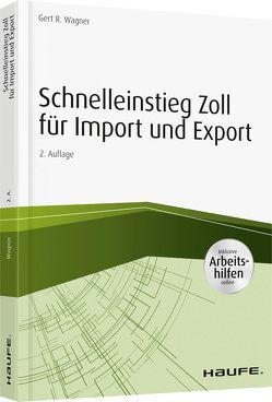 Schnelleinstieg Zoll für Import und Export – inkl. Arbeitshilfen online von Wagner,  Gert R.