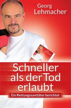 Schneller als der Tod erlaubt von Lehmacher,  Georg