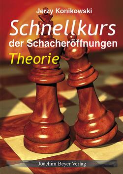 Schnellkurs der Schacheröffnungen Theorie von Konikowski,  Jerzy