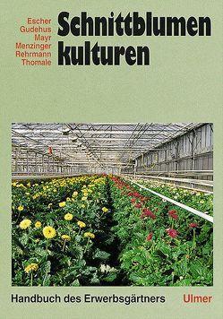 Schnittblumenkulturen von Escher,  Friedrich, Gudehus,  Hans-Chr., Mayr,  Leo, Menzinger,  Walther, Rehrmann,  Peter, Tomale,  Hans