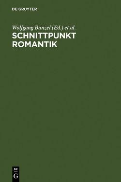 Schnittpunkt Romantik von Bunzel,  Wolfgang, Feilchenfeldt,  Konrad, Schmitz,  Walter