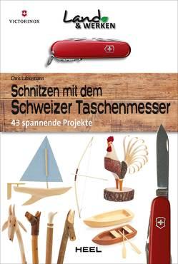 Schnitzen mit dem Schweizer Taschenmesser von Lubkemann,  Chris