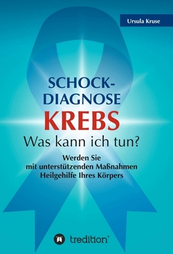 Schock-Diagnose KREBS – Was kann ich tun? von Kruse,  Ursula