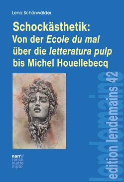 Schockästhetik: Von der Ecole du mal über die letteratura pulp bis Michel Houellebecq von Schönwälder,  Lena