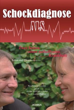 Schockdiagnose ALS. Leben und Pflegen: Zwei Seiten einer unheilbaren Krankheit von Dörries-Linke,  Silke, Flebbe,  Lucie, Linke,  Burkhard