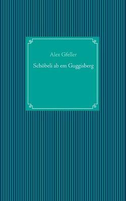 Schöbeli ab em Guggisberg von Gfeller,  Alex