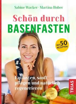 Schön durch Basenfasten von Huber,  Martina, Wacker,  Sabine