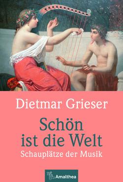 Schön ist die Welt von Grieser,  Dietmar