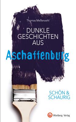 SCHÖN & SCHAURIG – Dunkle Geschichten aus Aschaffenburg von Meßenzehl,  Thomas