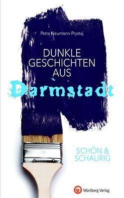 SCHÖN & SCHAURIG – Dunkle Geschichten aus Darmstadt von Neumann-Prystaj,  Petra