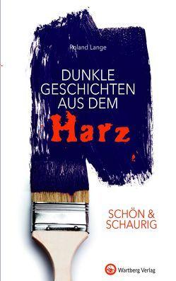 SCHÖN & SCHAURIG – Dunkle Geschichten aus dem Harz von Lange,  Roland