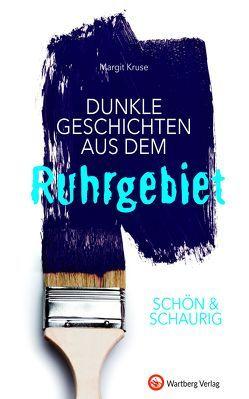 SCHÖN & SCHAURIG – Dunkle Geschichten aus dem Ruhrgebiet von Kruse,  Margit