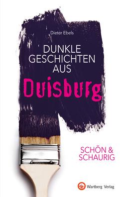 SCHÖN & SCHAURIG – Dunkle Geschichten aus Duisburg von Ebels,  Dieter
